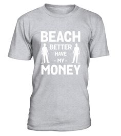 """# Metal Detecting Tees: Beach Better Have My Money T-Shirt . Special Offer, not available in shops Comes in a variety of styles and colours Buy yours now before it is too late! Secured payment via Visa / Mastercard / Amex / PayPal How to place an order Choose the model from the drop-down menu Click on """"Buy it now"""" Choose the size and the quantity Add your delivery address and bank details And that's it! Tags: This Geocaching T-shirt is the perfect shirt for Treasure hunting lovers. It is…"""