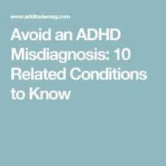 Avoid an ADHD Misdiagnosis: 10 Related Conditions to Know