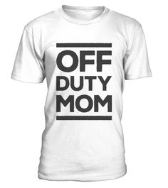 OFF DUTY MOM Tee  #gift #idea #shirt #image #mother #father #mom#dad #son #papa #suppermom #supperfather #coffemugs