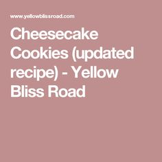 Cheesecake Cookies (updated recipe) - Yellow Bliss Road