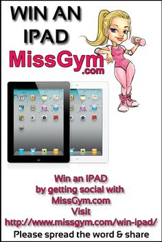 Win an IPAD Competition. Enter at MissGym.com - No purchase necessary, just get social with me.