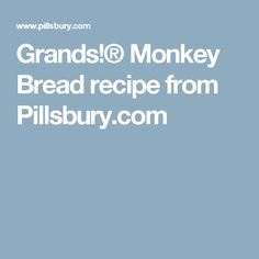 Grands!® Monkey Bread recipe from Pillsbury.com