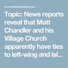 Topic: News reports reveal that Matt Chandler and his Village Church apparently have ties to left-wing and Islamic groups.