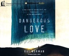 Dangerous Love: A True Story of Tragedy, Faithnd Forgiveness in the Muslim World - unabridged audio book on CD