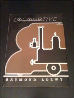 Locomotive: Raymond Fernand Loewy: 9780876636763: Amazon.com: Books
