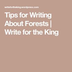 Tips for Writing About Forests | Write for the King