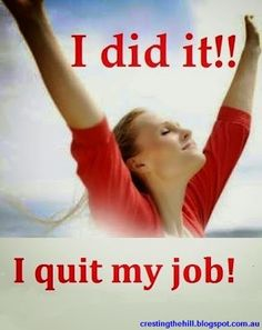 midlife madness ~ I quit my job!
