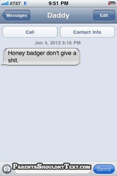 Honey badger. Something my dad would say for sure!