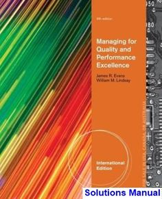 Managing for Quality and Performance Excellence 9th Edition Evans Solutions Manual - Test bank, Solutions manual, exam bank, quiz bank, answer key for textbook download instantly!