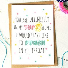 Top 5 People - Funny Best Friend Birthday Greeting Card  Some people make you want to punch yourself in the face. We all know thats true. These quirky cards are for one of those people who make your world a better place! Sure, that sounded incredibly corny! But this person fills