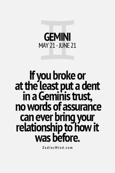 This is an absolute truth. Once trust with a Gemini is broken, you can't fix it. All About Gemini, Gemini Love, Gemini Sign, Gemini Quotes, Gemini Woman, Zodiac Signs Gemini, Gemini And Cancer, Zodiac Mind, My Zodiac Sign