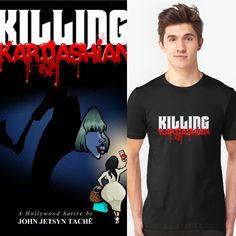 KILLING KARDASHIAN T Shirt available at killingkardashian.com. Book available at Amazon, Mac Books, and Smashwords.