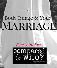 Will a wedding fix your body image issues? Not likely...Here's why body image issues in marriage might not be solved by even the most suave of husbands.