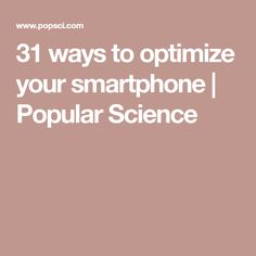 31 ways to optimize your smartphone | Popular Science