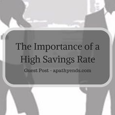 The Importance of a High Savings Rate via @Apathy Ends | Personal Finance