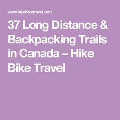 37 Long Distance & Backpacking Trails in Canada – Hike Bike Travel