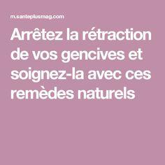 Arrêtez la rétraction de vos gencives et soignez-la avec ces remèdes naturels