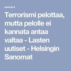 Terrorismi pelottaa, mutta pelolle ei kannata antaa valtaa - Lasten uutiset - Helsingin Sanomat