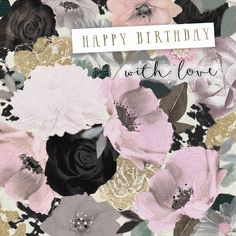 "A pretty floral birthday card featuring gorgeous flowers and gold accents. With caption: ""Happy birthday with love"""