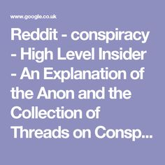 Reddit - conspiracy - High Level Insider - An Explanation of the Anon and the Collection of Threads on Conspiracy, Technology, Politics, Religion, Psyops, and More