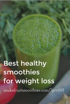 Best healthy smoothies for weight loss. Green smoothies are an ideal fat burning food as they are nutrient-rich, loaded with fiber and low in fat. However, there is an art to making a weight loss smoothie.  http://makefruitsmoothies.com/?p=691