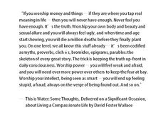 Definitely my favorite commencement address. Love David Foster Wallace.