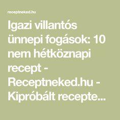 Igazi villantós ünnepi fogások: 10 nem hétköznapi recept - Receptneked.hu - Kipróbált receptek képekkel