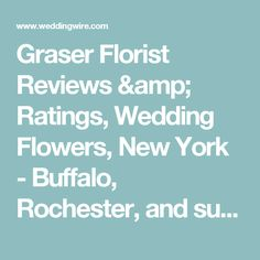 Graser Florist Reviews & Ratings, Wedding Flowers, New York - Buffalo, Rochester, and surrounding areas