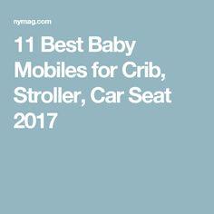 11 Best Baby Mobiles for Crib, Stroller, Car Seat 2017