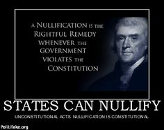 A Nullification is the rightful remedy whenever the government violates the constitution.