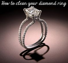 How to Clean Your Diamond Ring - cheap & easy tip from a jeweler on how to clean your ring at home!