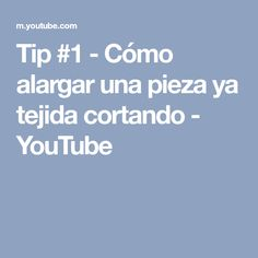 Tip #1 - Cómo alargar una pieza ya tejida cortando - YouTube
