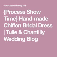 {Process Show Time} Hand-made Chiffon Bridal Dress | Tulle & Chantilly Wedding Blog