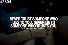 Never Trust Someone Who Lies To You. Never Lie To Someone Who Trusts Tou.