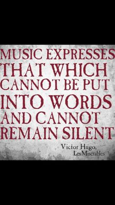 Music - Music expresses that which cannot be put into words and cannot remain…
