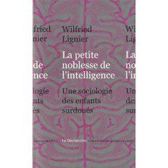 La petite noblesse de l'intelligence : Une sociologie des enfants surdoués Sociology Books, L Intelligence, Noblesse, Sociology, Children