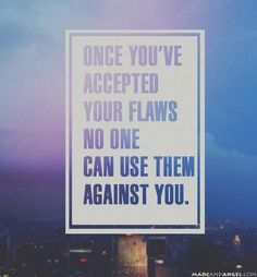 """""""Once you've accepted your flaws, no one can use them against you."""""""