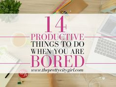 14 Productive Things to Do When You are Bored