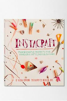Instacraft: Fun And Simple Projects For Adorable Gifts, Decor, And More By Alison Caporimo