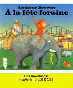 A la f�te foraine (9782877673631) Anthony Browne , ISBN-10: 2877673634  , ISBN-13: 978-2877673631 ,  , tutorials , pdf , ebook , torrent , downloads , rapidshare , filesonic , hotfile , megaupload , fileserve