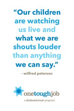 """""""Our children are watching us live and what we are shouts louder than anything we can say."""""""