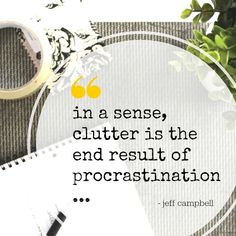 """""""In a sense, clutter is the end result of procrastination"""" Quotable Quotes, Motivational Quotes, Inspirational Quotes, Wisdom Quotes, Quotes Quotes, God's Wisdom, Epic Quotes, Post Quotes, Happiness Quotes"""