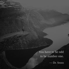 You have to be odd to be number one. — Dr. Seuss