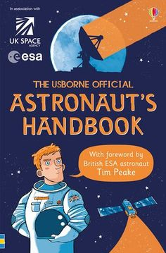 """The Usborne Official Astronaut's Handbook by Louie Stowell, illustrated by Roger Simo The judges said: """"This is a superb book all about how to become an astronaut. It's a step by step guide for would-be astronauts and space scientists- plus it has a foreword from a really inspirational astronaut, Tim Peake. There's a lot of humour in it, and it's full of those little details that just make a book special."""""""