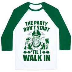 1041f02e10051e The Party Don t Start Till I Walk In (St. Patrick) Baseball Tee