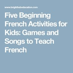 Five Beginning French Activities for Kids: Games and Songs to Teach French