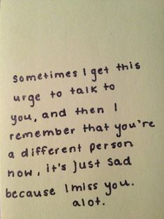 Sad Love Quotes : Yes you're a different person now - Quotes Time Now Quotes, I Miss You Quotes, Missing You Quotes, Cute Quotes, Great Quotes, Quotes To Live By, Funny Quotes, Inspirational Quotes, Losing A Sister Quotes