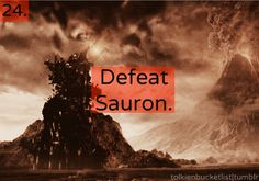 Defeat Sauron DONE! Whoops not suppose to talk about that.