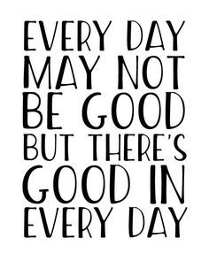EVERY DAY MAY NOT BE GOOD BUT THERE'S GOOD IN EVERY DAY - inspirational quote, motivational quote, gratitude quote. If youre in need of a little extra positivity in your life, this printable wall art featuring a well known inspirational quote will be a beautiful reminder of what really matters... while also making the walls of your home look exceptionally pretty! It also makes a perfect last minute gift for anyone who needs a little extra inspiration in their life. PIN NOW TO SAVE FOR LATER