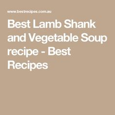 Best Lamb Shank and Vegetable Soup recipe - Best Recipes